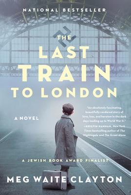 The Last Train to London - Clayton, Meg Waite