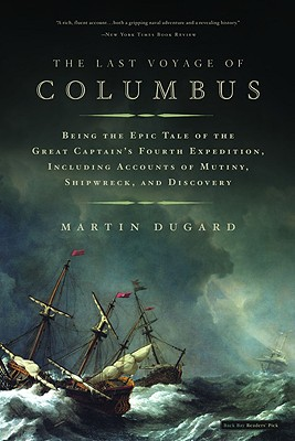 The Last Voyage of Columbus: Being the Epic Tale of the Great Captain's Fourth Expedition, Including Accounts of Mutiny, Shipwreck, and Discovery - Dugard, Martin