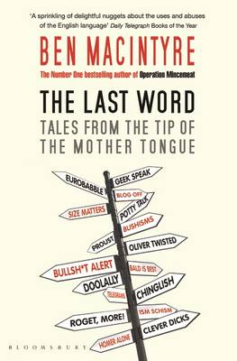 The Last Word: Tales from the Tip of the Mother Tongue - Macintyre, Ben