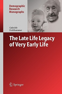 The Late Life Legacy of Very Early Life - Doblhammer, Gabriele