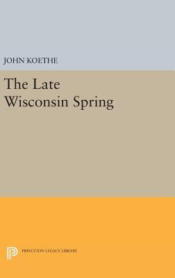 The Late Wisconsin Spring - Koethe, John