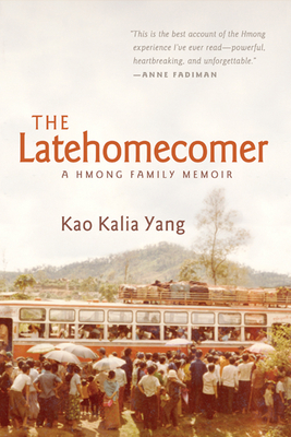 The Latehomecomer: A Hmong Family Memoir - Yang, Kao Kalia
