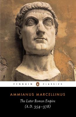 The Later Roman Empire: A.D. 354-378 - Marcellinus, Ammianus, and Hamilton, Walter (Translated by), and Wallace-Hadrill, Andrew (Notes by)