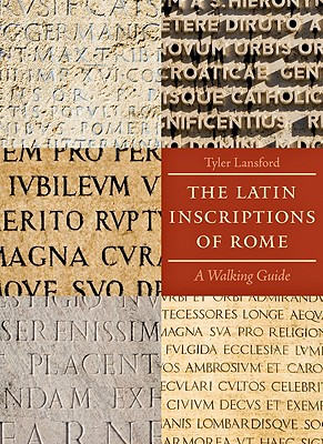The Latin Inscriptions of Rome: A Walking Guide - Lansford, Tyler, Dr.