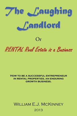 The Laughing Landlord: Rental Real Estate Is a Business - McKinney, William E J
