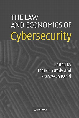 The Law and Economics of Cybersecurity - Grady, Mark (Editor)