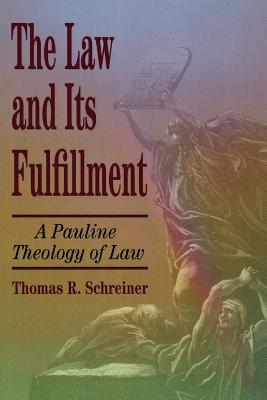 The Law and Its Fulfillment: A Pauline Theology of Law - Schreiner, Thomas R, Dr., PH.D.