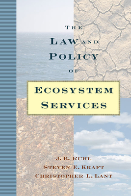 The Law and Policy of Ecosystem Services - Ruhl, J B, and Kraft, Steven E, and Lant, Christopher L, Dr.