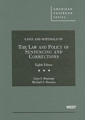 The Law and Policy of Sentencing and Corrections, Cases and Materials - Branham, Lynn S, and Hamden, Michael S