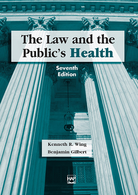 The Law and the Public's Health - Wing, Kenneth R, and Gilbert, Benjamin