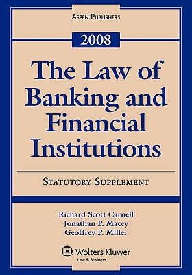 The Law of Banking and Financial Institutions, 2008 Statutory Supplement - Macey, Jonathan R, and Miller, Geoffrey P, and Carnell, Richard Scott