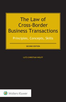 The Law of Cross-Border Business Transactions: Principles, Concepts, Skills - Wolff, Lutz-Christian