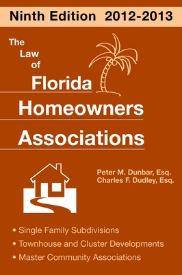 The Law of Florida Homeowners Associations: Single Family Subdivisions Townhouse & Cluster Developments Master Community Association - Dunbar, Peter M, and Dudley, Charles F