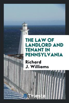 The Law of Landlord and Tenant in Pennsylvania - Williams, Richard J