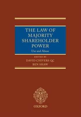 The Law of Majority Power: The Use and Abuse of Majority Shareholder Power - Chivers, David