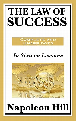 The Law of Success: In Sixteen Lessons - Hill, Napoleon