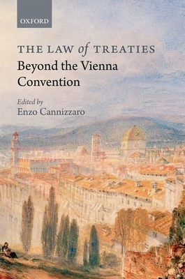 The Law of Treaties Beyond the Vienna Convention - Cannizzaro, Enzo (Editor)