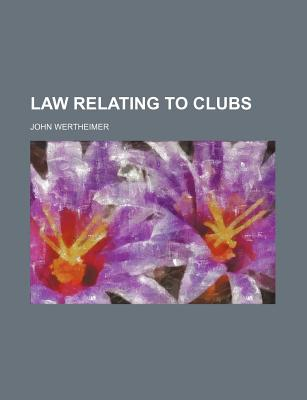 The Law Relating to Clubs. - Wertheimer, John