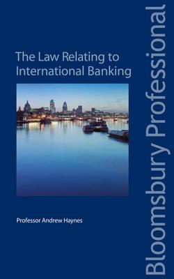 The Law Relating to International Banking: Law and Practice - Haynes, Andrew