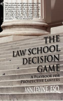 The Law School Decision Game: A Playbook for Prospective Lawyers - Levine Esq, Ann K