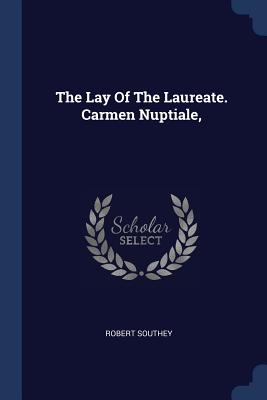 The Lay of the Laureate. Carmen Nuptiale, - Southey, Robert
