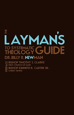 The Layman's Guide to Systematic Theology - Newman, Billy R, Dr.