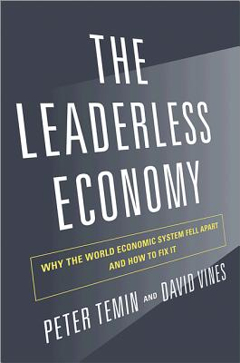 The Leaderless Economy: Why the World Economic System Fell Apart and How to Fix It - Temin, Peter