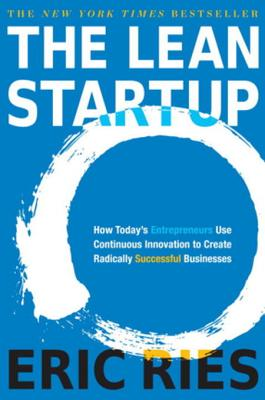 The Lean Startup: How Today's Entrepreneurs Use Continuous Innovation to Create Radically Successful Businesses - Ries, Eric (Translated by)