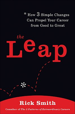 The Leap: How 3 Simple Changes Can Propel Your Career from Good to Great - Smith, Rick