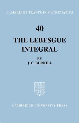 The Lebesgue Integral - Burkill, J C