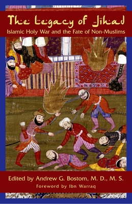 The Legacy of Jihad: Islamic Holy War and the Fate of Non-Muslims - Bostom, Andrew G (Editor)