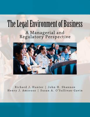 The Legal Environment of Business: A Managerial and Regulatory Perspective - Hunter Jr, Richard J, and Shannon, John H, pro, and Amoroso, Henry J