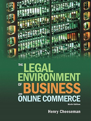 The Legal Environment of Business and Online Commerce: Business, Ethics, E-Commerce, Regulatory, and International Issues - Cheeseman, Henry R
