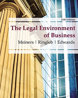 The Legal Environment of Business - Meiners, Roger E, Ph.D., and Ringleb, Al H, and Edwards, Frances L