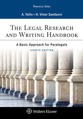 The Legal Research and Writing Handbook: A Basic Approach for Paralegals - Yelin, Andrea B, and Samborn, Hope Viner