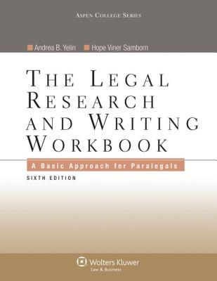 The Legal Research and Writing Workbook: A Basic Approach for Paralegals - Yelin, Andrea B, and Samborn, Hope Viner