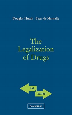 The Legalization of Drugs - Husak, Douglas N, and De Marneffe, Peter