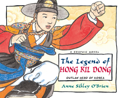 The Legend of Hong Kil Dong: The Robin Hood of Korea - O'Brien, Anne Sibley