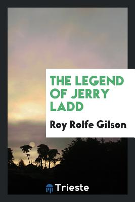 The Legend of Jerry Ladd - Gilson, Roy Rolfe