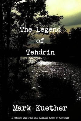 The Legend of Tehdrin - Kuether, Mark