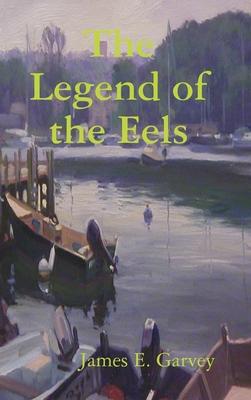 The Legend of the Eels - Garvey, James