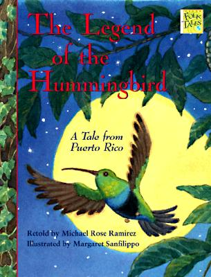 The Legend of the Hummingbird: A Tale from Puerto Rico - Ramirez, Michael Rose (Retold by)
