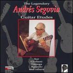 The Legendary Andr?s Segovia: Guitar Etudes - Andr?s Segovia (guitar)