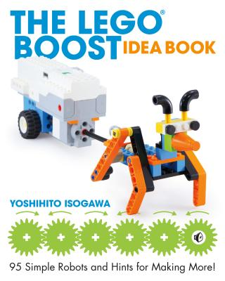 The Lego Boost Idea Book: 95 Simple Robots and Hints for Making More! - Isogawa, Yoshihito