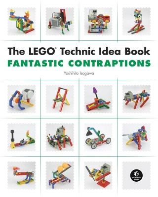 The Lego Technic Idea Book: Fantastic Contraptions - Yoshihito, Isogawa, and Isogawa, Yoshihito
