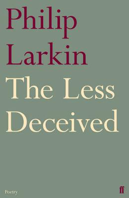The Less Deceived: Poems - Larkin, Philip
