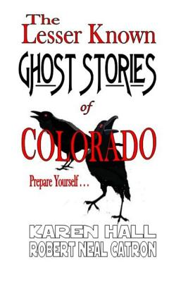 The Lesser Known Ghost Stories of Colorado Book 1 and 2 - Hall, Karen, and Catron, Robert Neal