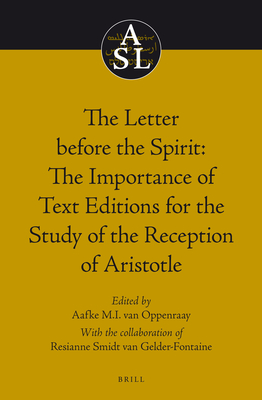 The Letter Before the Spirit: The Importance of Text Editions for the Study of the Reception of Aristotle - Oppenraay, Aafke, and Fontaine, Resianne