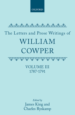 The Letters and Prose Writings of William Cowper: 1787-1791 - Cowper, William, and King, James (Editor), and Ryskamp, Charles (Editor)
