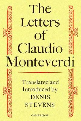 The Letters of Claudio Monteverdi - Monteverdi, Claudio, and Stevens, Denis (Editor)